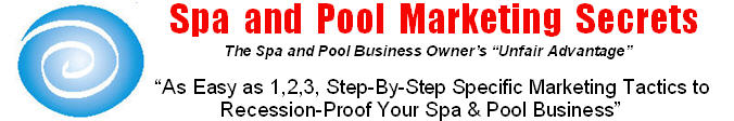 Spa and Pool Marketing Secrets - the Spa Pool Business Owners Unfair Advantage. Specific tactics to recession proof your spa and pool business.